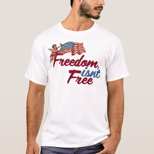 Freedom isnt free T-Shirt