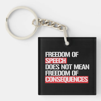 Freedom of Speech does not mean Freedom of Consequ Keychain
