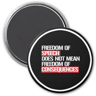 Freedom of Speech does not mean Freedom of Consequ Magnet