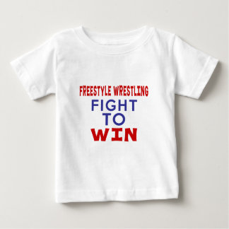 FREESTYLE WRESTLING FIGHT TO WIN BABY T-Shirt