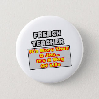French Teacher...More Than Job, Way of Life 2 Inch Round Button