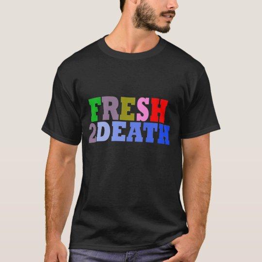 Fresh2Death(dark colours) T-Shirt