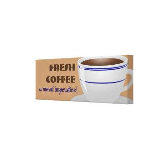 Fresh Coffee a moral imperative! Canvas Print
