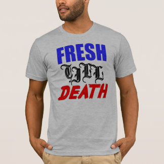 fresh till death T-Shirt