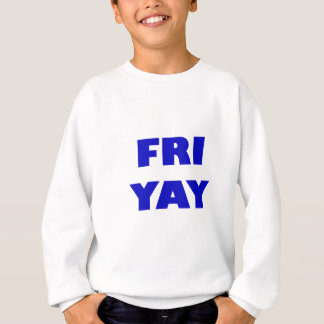 Fri Yay Sweatshirt