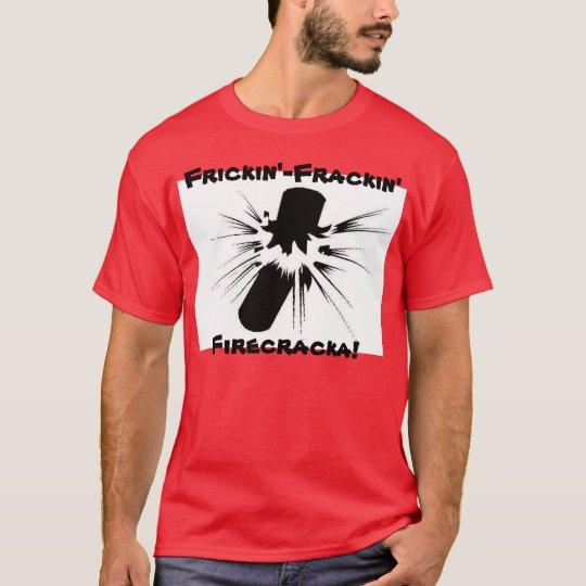 Frickin'-Frackin' Firecracka! T-Shirt