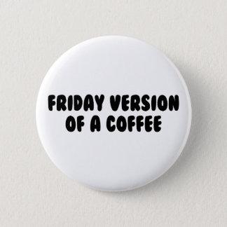 Friday Coffee 2 Inch Round Button