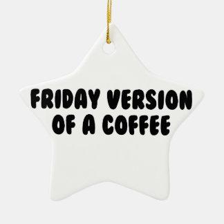 Friday Coffee Ceramic Ornament