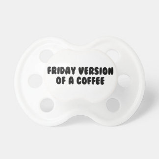 Friday Coffee Pacifier