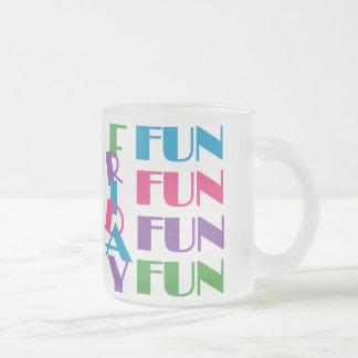 Friday! Fun Fun Fun! Frosted Glass Coffee Mug