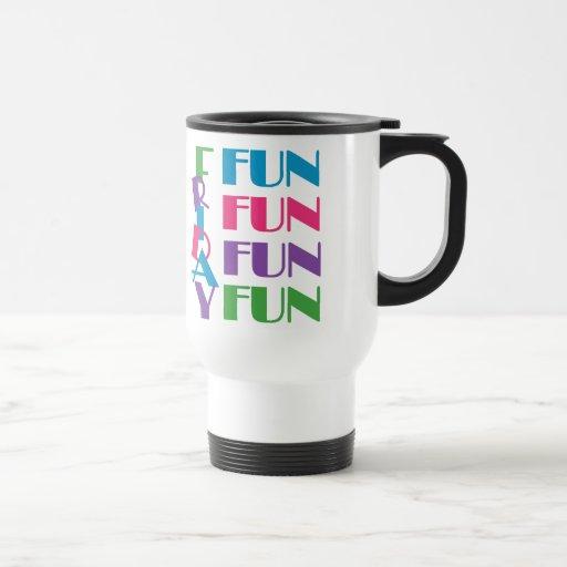 Friday! Fun Fun Fun! Mug