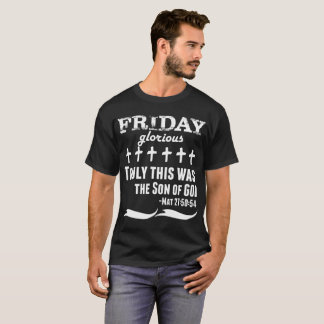 Friday Glorious Truly This Was The Son Of God T-Shirt