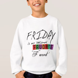 Friday is my second Favorite F word Sweatshirt