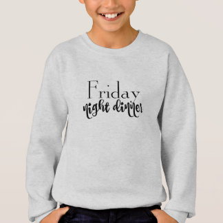 friday night dinner sweatshirt