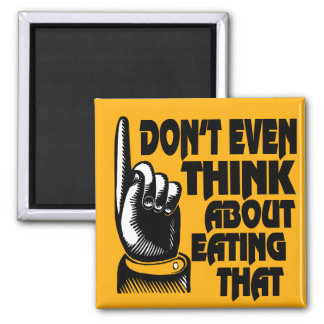 Fridge magnet Don't Even Think About Eating That