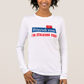 friend me I'm stalking you! Long Sleeve T-Shirt