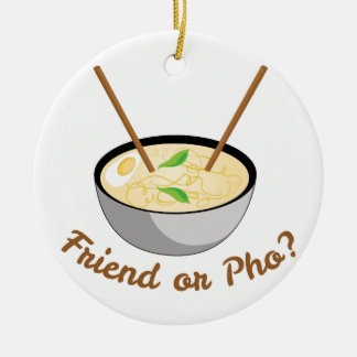 Friend Or Pho Ceramic Ornament