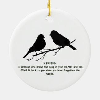 Friend quote Song in your Heart & Birds Round Ceramic Ornament