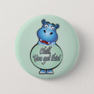 "Friendly Hippo saying ""Chill. You got this!"" 2 Inch Round Button"