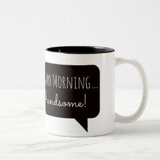 "Friendly Mugs: ""Good Morning, Handsome"" Two-Tone Coffee Mug"
