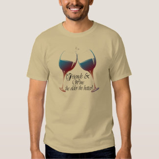 Friends and Wine, the older the better, Wine Gifts Shirts