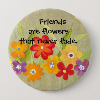 Friends are flowers 4 inch round button