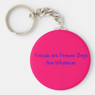 Friends are Forever Boys Are Whatever Keychain