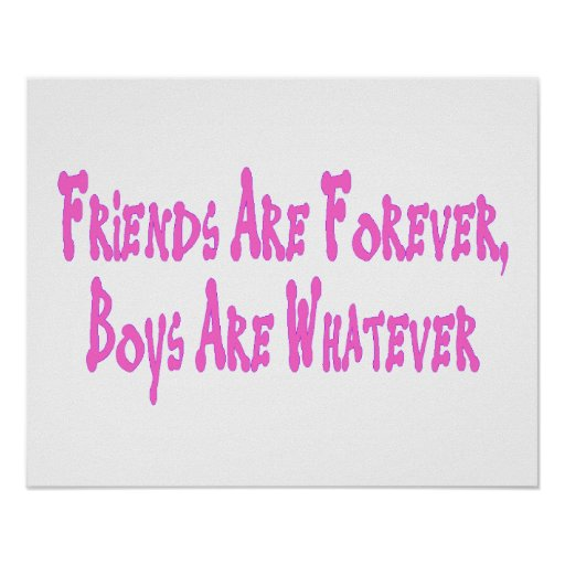 Friends Are Forever Boys Are Whatever Posters