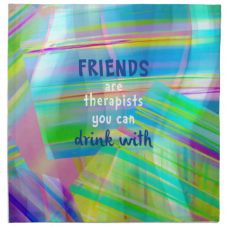 Friends Are Therapists You Can Drink With Napkin