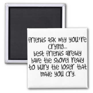 Friends Ask Why You Are Crying... Magnet