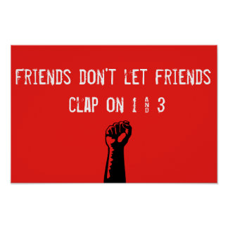 Friends don't let friends clap on 1 and 3 poster