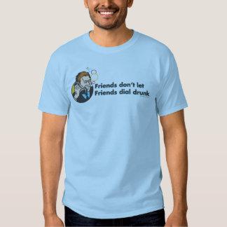 Friends Don't Let Friends Dial Drunk Tee Shirts