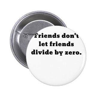 Friends dont let friends divide by zero 2 inch round button
