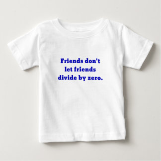 Friends dont let friends divide by zero baby T-Shirt