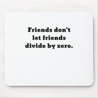 Friends dont let friends divide by zero mouse pad