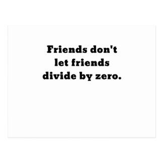 Friends dont let friends divide by zero postcard