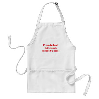 Friends dont let friends divide by zero standard apron