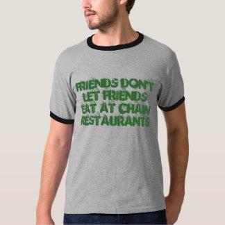 Friends don't let friends eat at Chain restaurants T Shirt