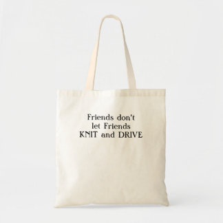 Friends don't let friends knit and drive. budget tote bag