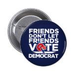 Friends Don't Let Friends Vote Democrat Button