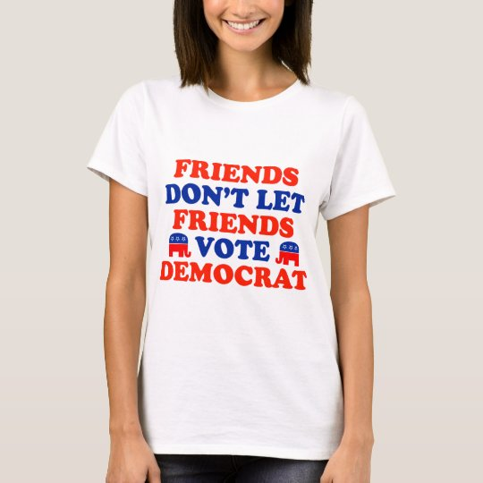 Friends Don't Let Friends Vote Democrat T-Shirt