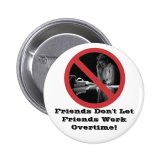 Friends Don't Let Friends Work Overtime 2 Inch Round Button