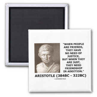 Friends Have No Need Of Justice Aristotle Quote Magnet