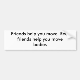 Friends help you move. Real friends help you mo... Bumper Sticker