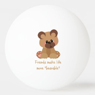 Friends make Life Bearable Inspirational Quote Ping Pong Ball