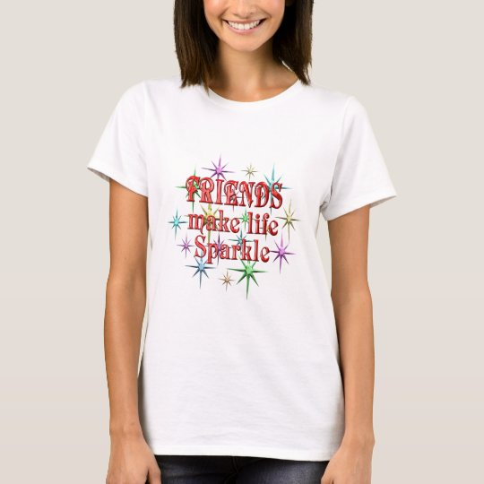 Friends Make Life Sparkle T-Shirt