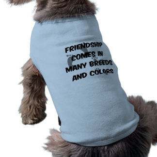 Friendship comes in many breeds and colors pet tee