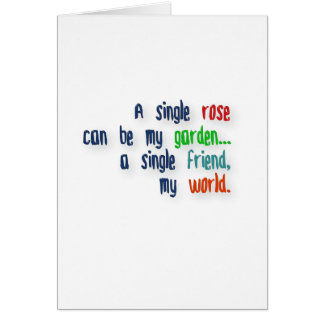 Friendship Quote - A single rose can be my garden… Card