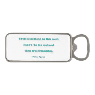 Friendship Quote - There is nothing on this earth… Magnetic Bottle Opener