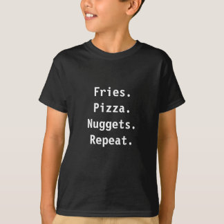 Fries. Pizza. Nuggets. Repeat. T-shirt